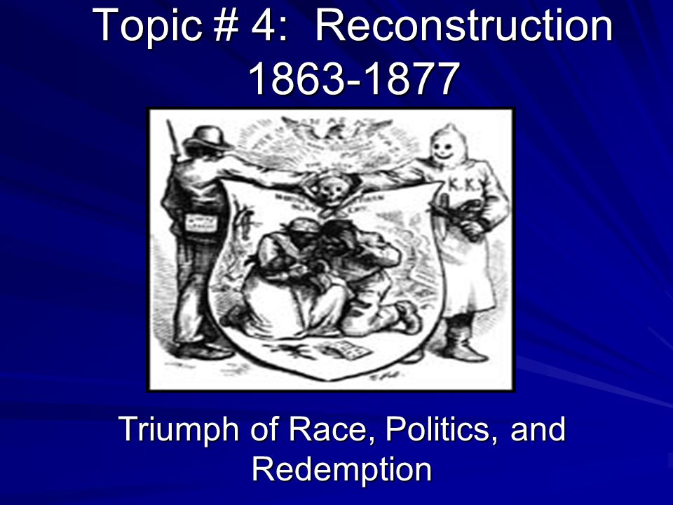 Radical Republicans Radical Republicans: opposed to slavery during the war, and supported equal rights for freedmen (the newly freed slaves) Goals of Radical Republicans: – Ensuring the right to vote for freedmen – Passage of the Reconstruction Acts – Harsh treatment of ex-Confederates Radical Republicans opposed Lincoln's Ten- Percent plan Believed that the next President, Andrew Johnson, was their man (not the case)