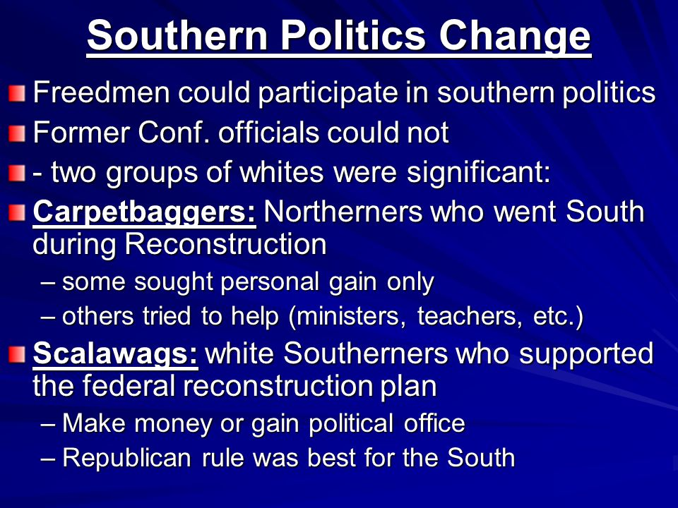 Freedmen could participate in southern politics Former Conf.