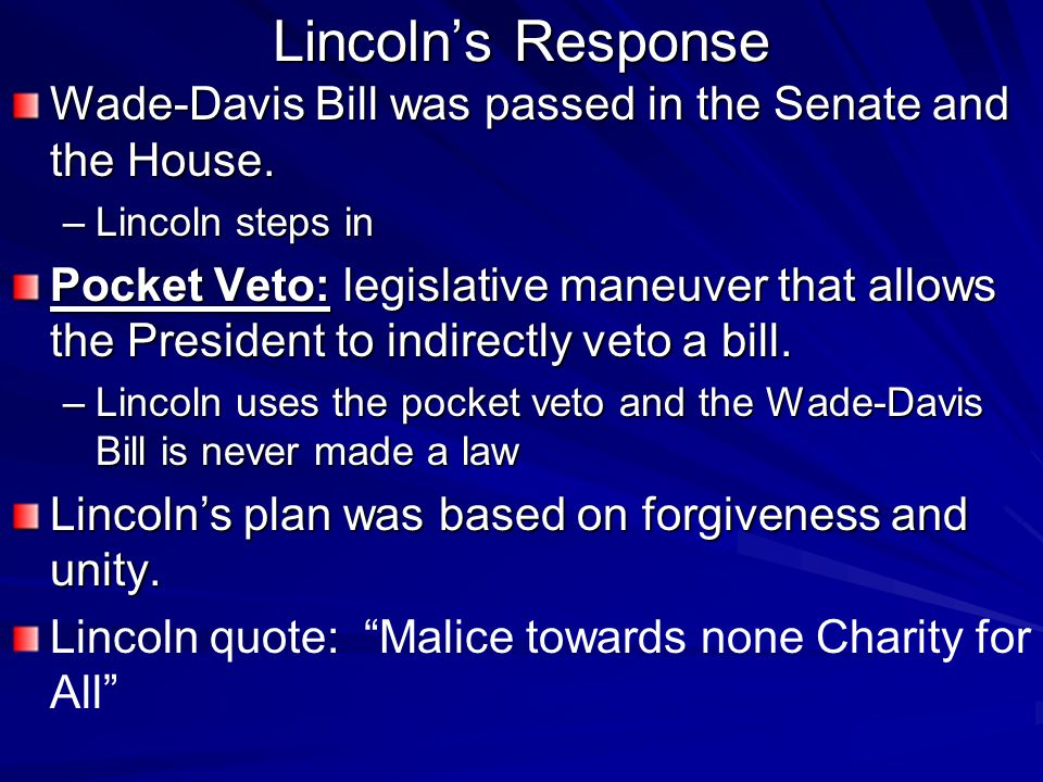 Lincoln's Response Wade-Davis Bill was passed in the Senate and the House.