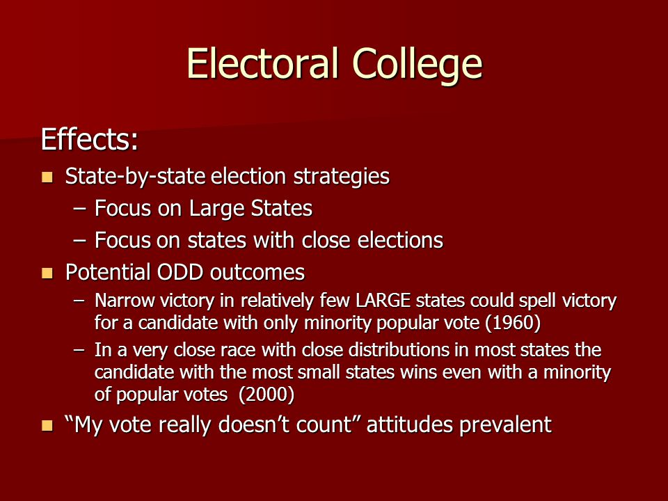 Electoral College Effects: State-by-state election strategies State-by-state election strategies –Focus on Large States –Focus on states with close el