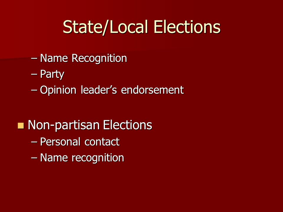 State/Local Elections –Name Recognition –Party –Opinion leader's endorsement Non-partisan Elections Non-partisan Elections –Personal contact –Name recognition