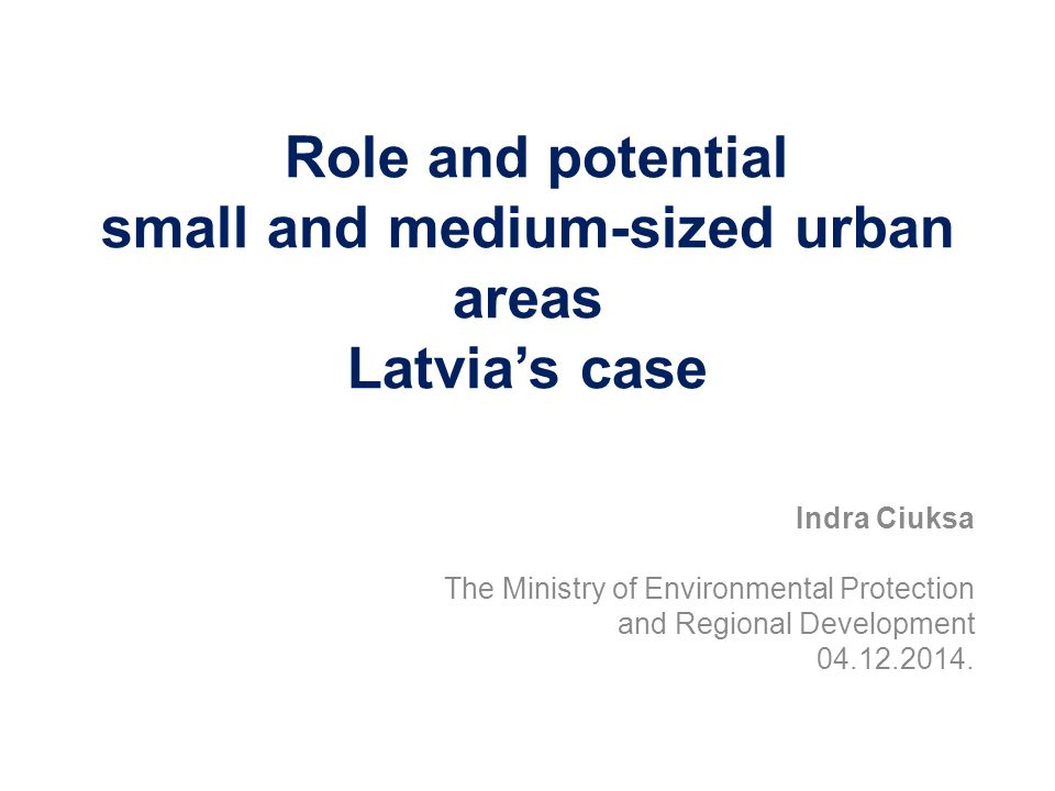 Role and potential of urban areas (I) International development centre (1) –Capital Riga, largest city among the Baltic states –scientific and entrepreneurial potential –significant business, science, culture and tourism centre of Northern Europe with a global development perspective National development centres (8) –largest cities with developed industry, transport, public services and social infrastructure –centres of economic growth and knowledge creation, the driving forces of economic development –in co-operation and interaction with the nearest urban and rural areas can create the critical mass for growth