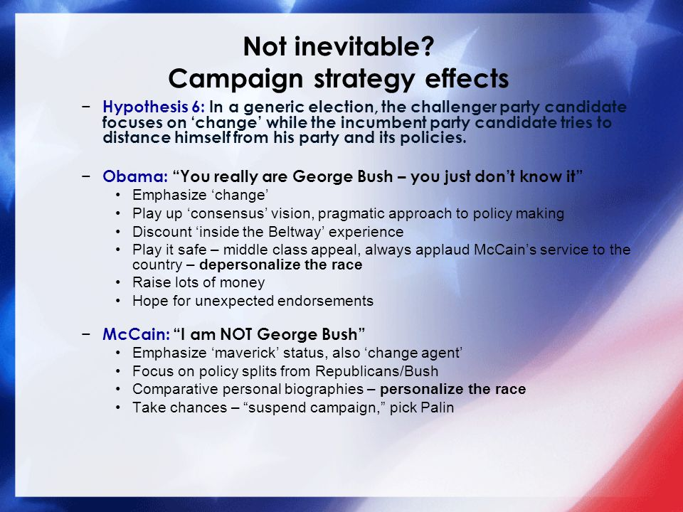 − Hypothesis 6: In a generic election, the challenger party candidate focuses on 'change' while the incumbent party candidate tries to distance himself from his party and its policies.