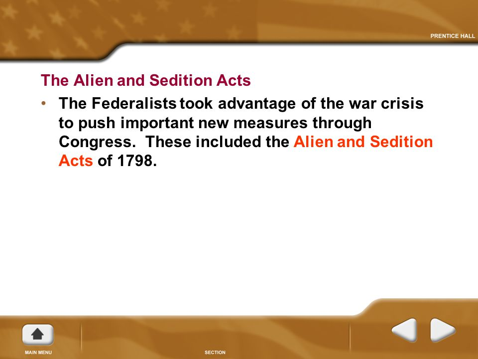 The Alien and Sedition Acts The Federalists took advantage of the war crisis to push important new measures through Congress.