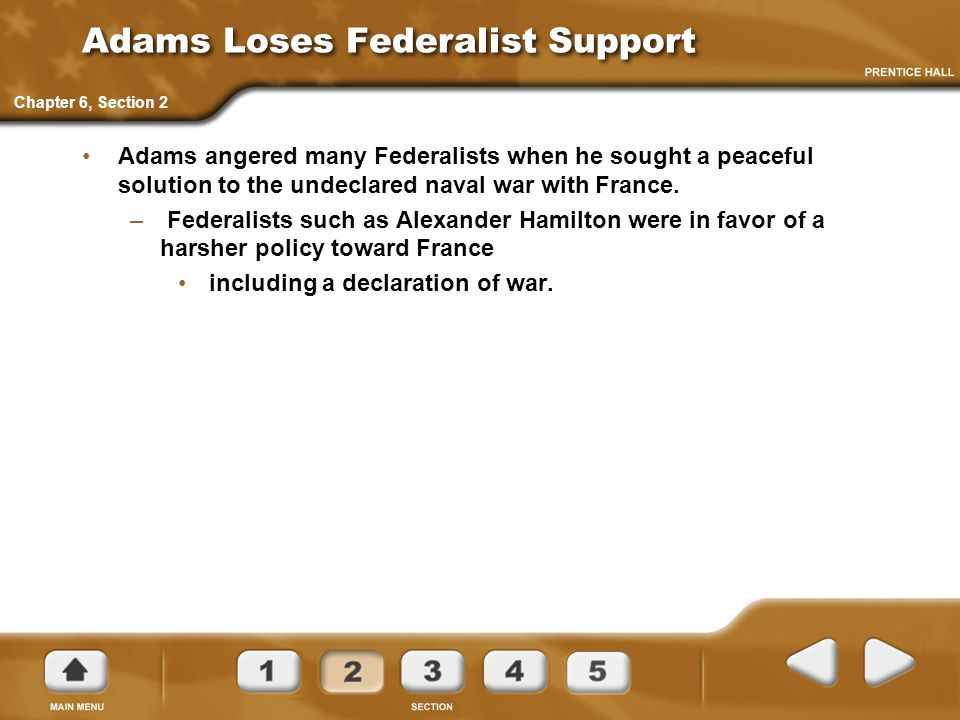 Adams Loses Federalist Support Adams angered many Federalists when he sought a peaceful solution to the undeclared naval war with France.