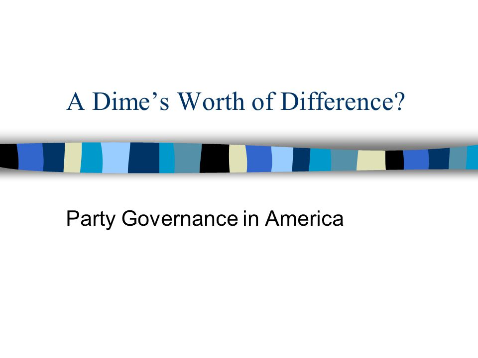 A Dime's Worth of Difference? Party Governance in America