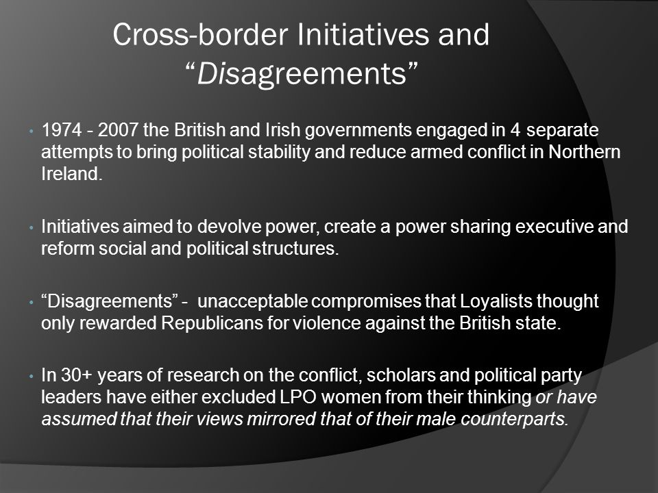 "Cross-border Initiatives and ""Disagreements"" 1974 - 2007 the British and Irish governments engaged in 4 separate attempts to bring political stability"