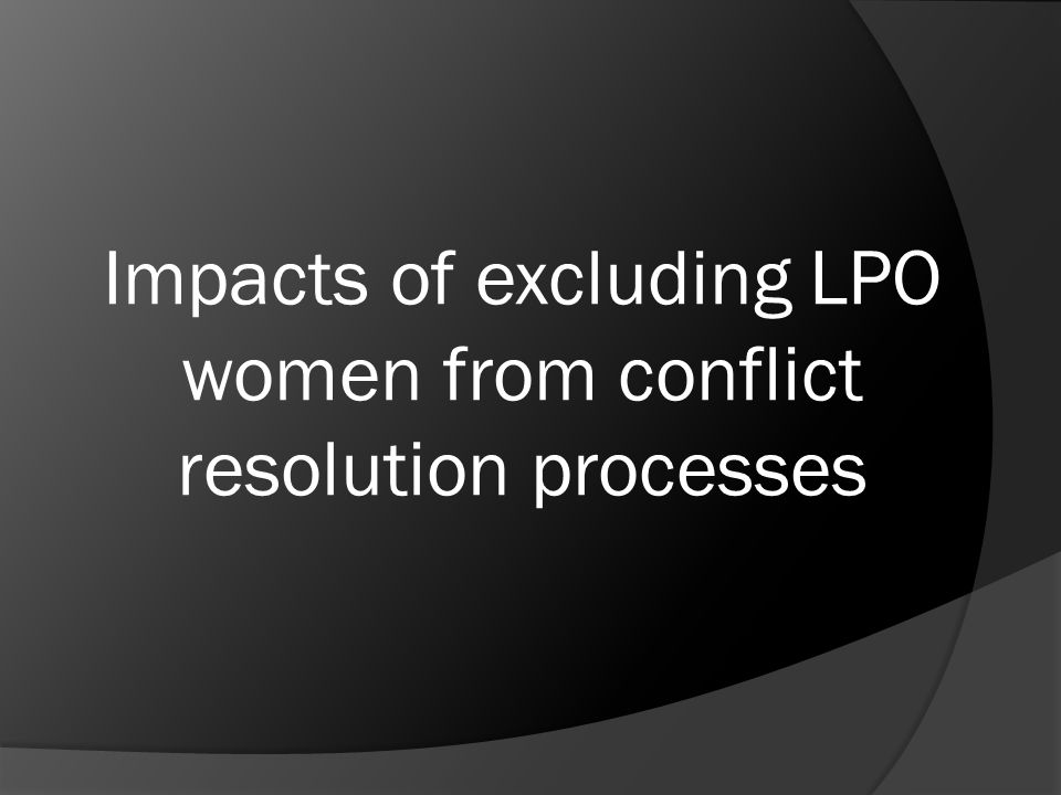 Impacts of excluding LPO women from conflict resolution processes