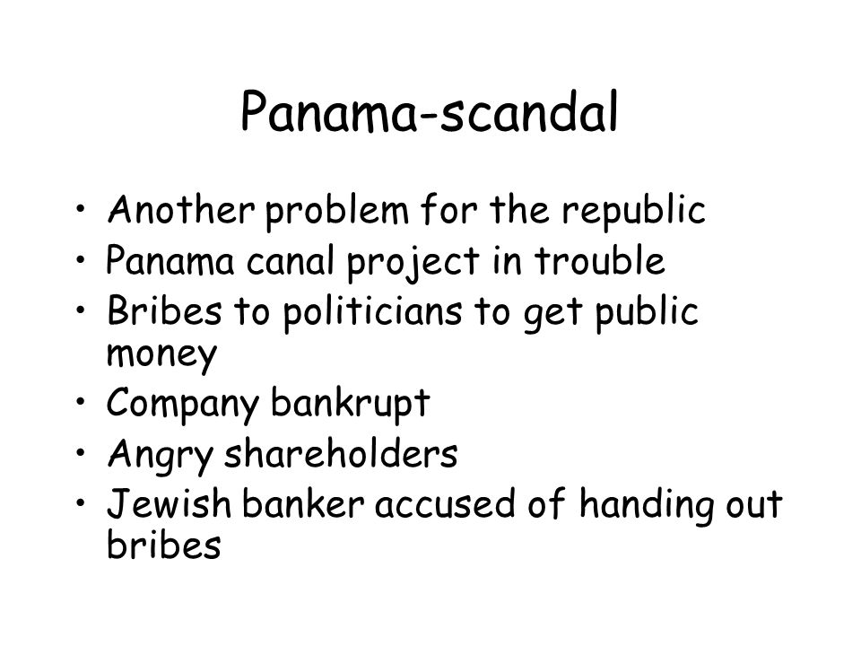 Panama-scandal Another problem for the republic Panama canal project in trouble Bribes to politicians to get public money Company bankrupt Angry shareholders Jewish banker accused of handing out bribes
