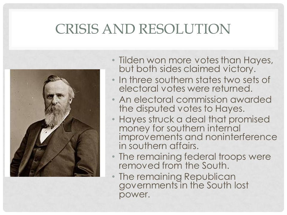 CRISIS AND RESOLUTION Tilden won more votes than Hayes, but both sides claimed victory.