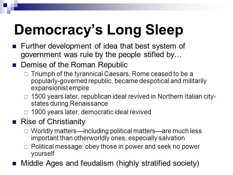 Democracy's Long Sleep Further development of idea that best system of government was rule by the people stifled by… Demise of the Roman Republic  Tr