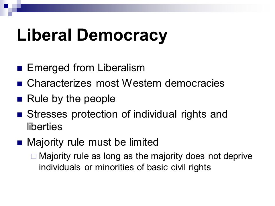 Liberal Democracy Emerged from Liberalism Characterizes most Western democracies Rule by the people Stresses protection of individual rights and liber