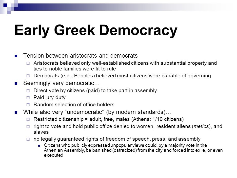 Early Greek Democracy Tension between aristocrats and democrats  Aristocrats believed only well-established citizens with substantial property and ti