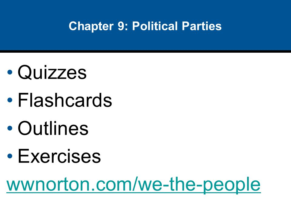 Chapter 9: Political Parties Quizzes Flashcards Outlines Exercises wwnorton.com/we-the-people