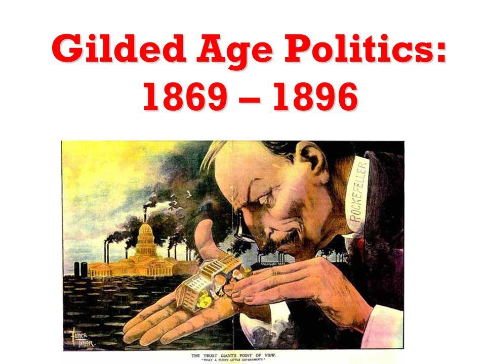 Gilded Age Politics: 1869 – 1896