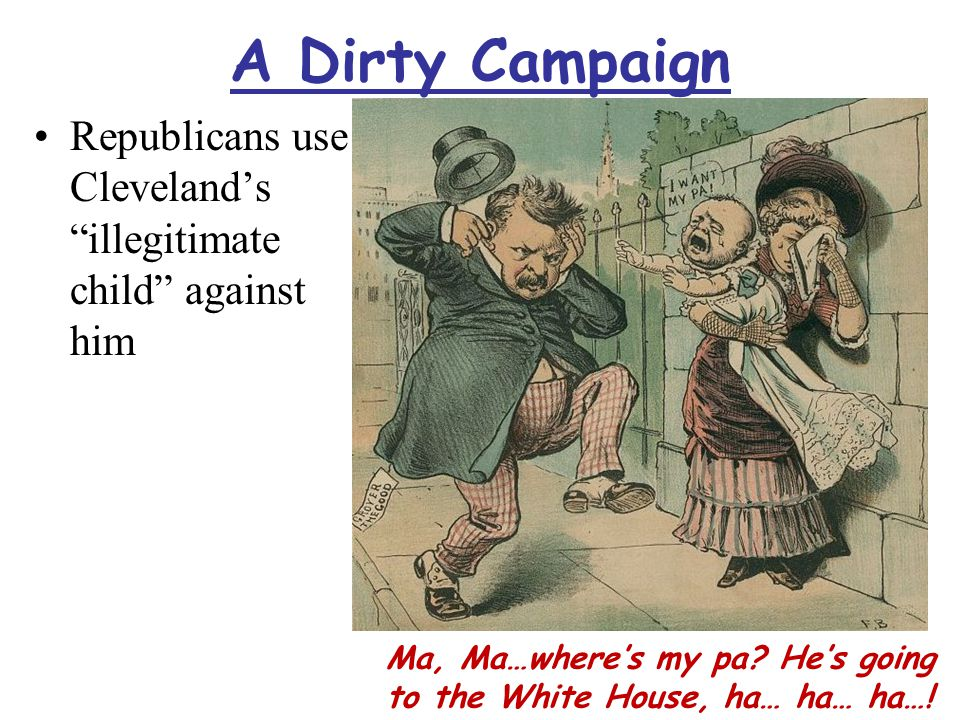 A Dirty Campaign Republicans use Cleveland's illegitimate child against him Ma, Ma…where's my pa.