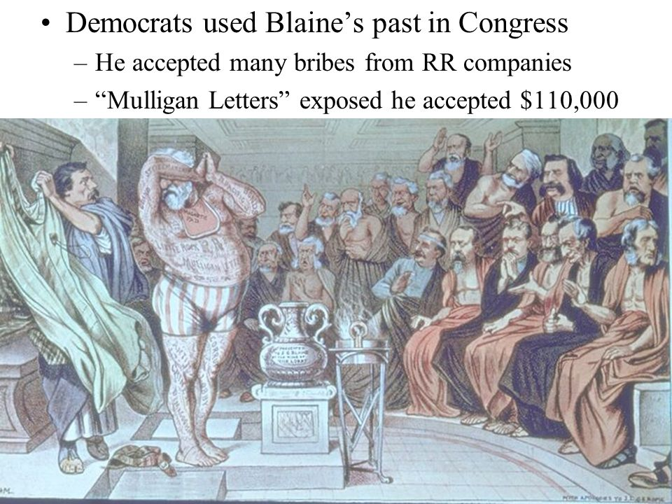 "Democrats used Blaine's past in Congress –He accepted many bribes from RR companies –""Mulligan Letters"" exposed he accepted $110,000"