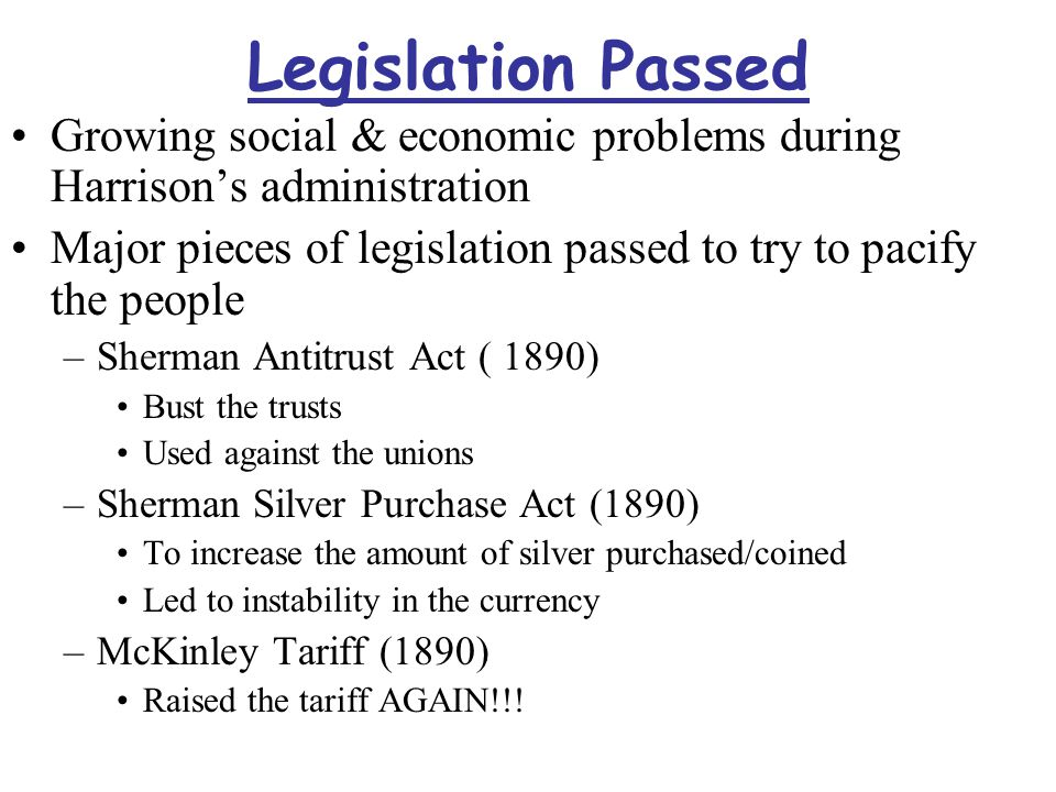 Legislation Passed Growing social & economic problems during Harrison's administration Major pieces of legislation passed to try to pacify the people