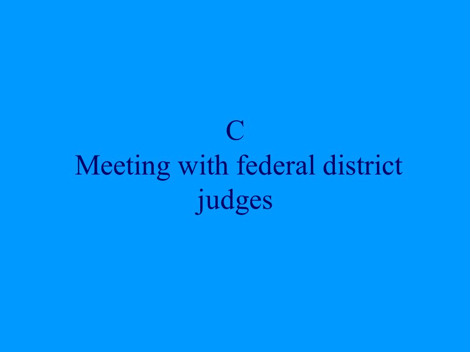 C Meeting with federal district judges