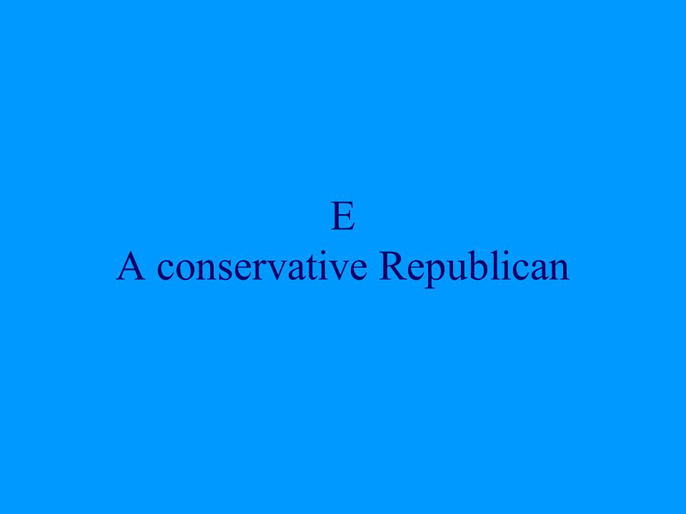 E A conservative Republican