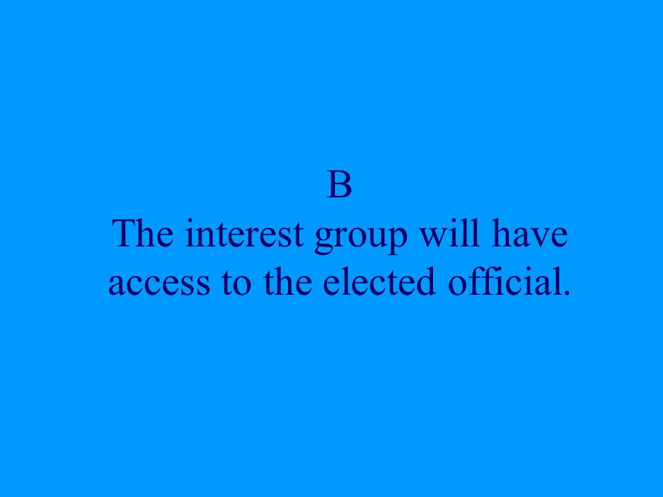 All of the following are examples of economic interest groups EXCEPT: A.American Farm Bureau Federation B.Consumer Union of the Unites States C.Service Employees International Union D.American Bankers Association E.American Federation of Teachers