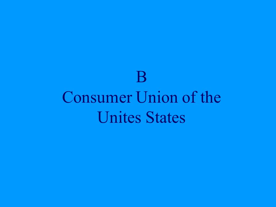 B Consumer Union of the Unites States
