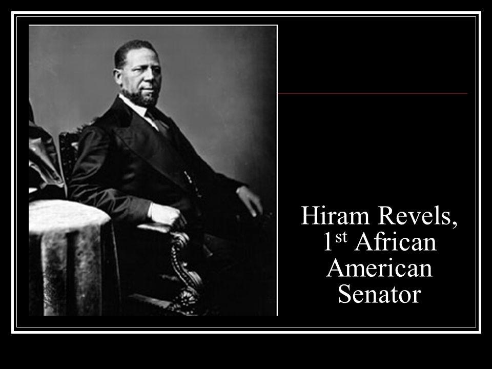 Hiram Revels, 1 st African American Senator