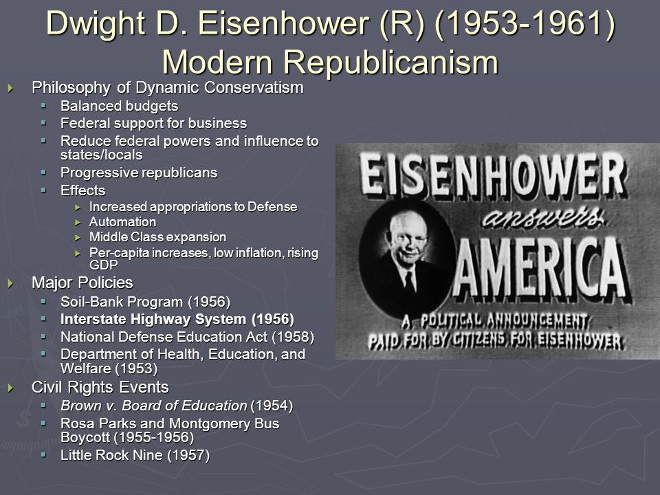 Dwight D. Eisenhower (R) (1953-1961) Modern Republicanism  Philosophy of Dynamic Conservatism  Balanced budgets  Federal support for business  Red