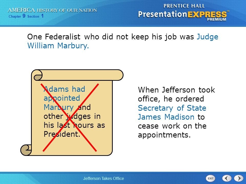 Chapter 9 Section 1 Jefferson Takes Office One Federalist who did not keep his job was Judge William Marbury. Adams had appointed Marbury and other ju