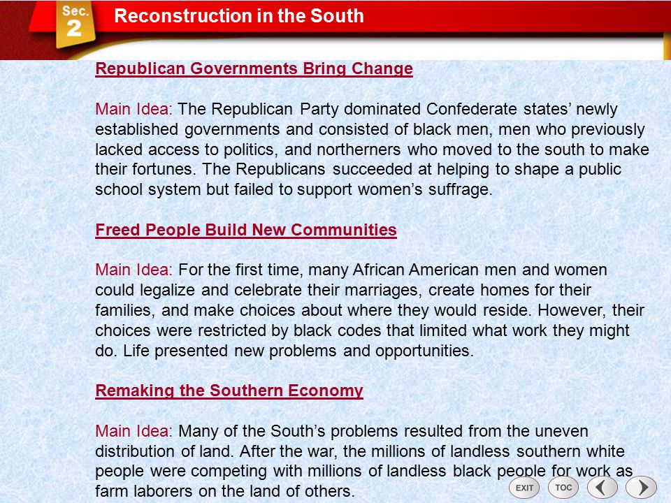 Reconstruction in the South Sec 2: Reconstruction in the South Republican Governments Bring Change Main Idea: The Republican Party dominated Confedera