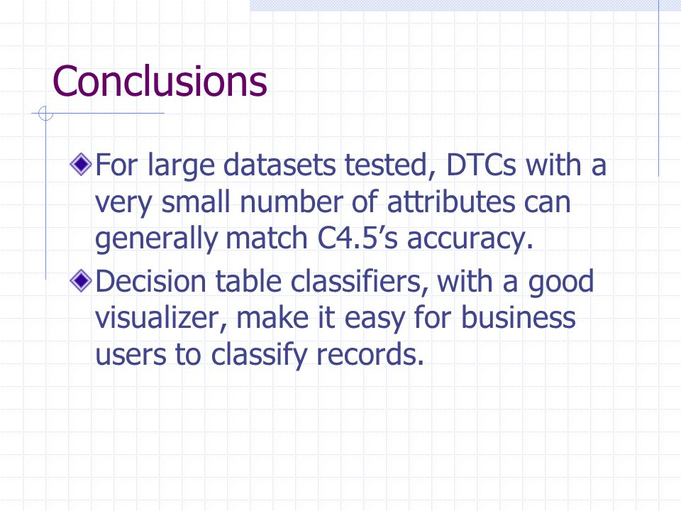 Conclusions For large datasets tested, DTCs with a very small number of attributes can generally match C4.5's accuracy.