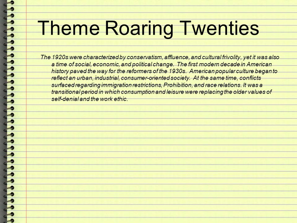 Theme Roaring Twenties The 1920s were characterized by conservatism, affluence, and cultural frivolity, yet it was also a time of social, economic, and political change.