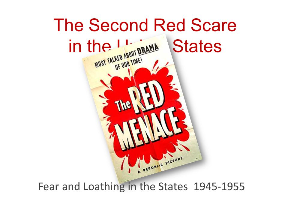 The Second Red Scare in the United States Fear and Loathing in the States 1945-1955
