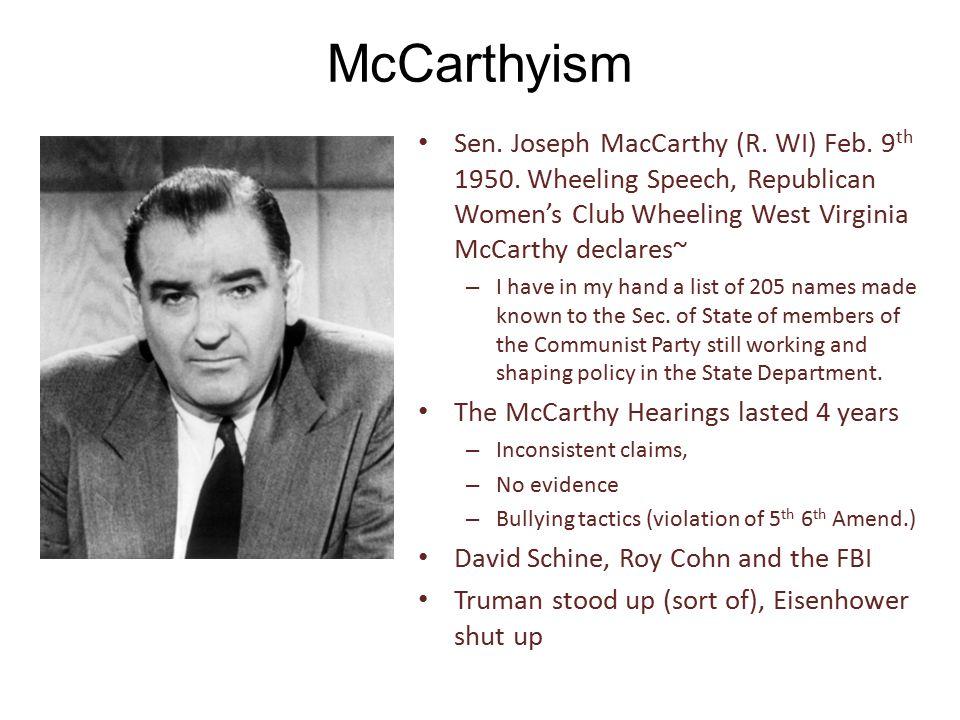 McCarthyism Sen. Joseph MacCarthy (R. WI) Feb. 9 th 1950. Wheeling Speech, Republican Women's Club Wheeling West Virginia McCarthy declares~ – I have