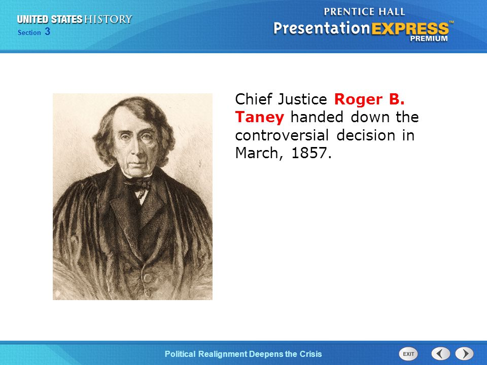 Chapter 25 Section 1 The Cold War Begins Section 3 Political Realignment Deepens the Crisis Chief Justice Roger B. Taney handed down the controversial