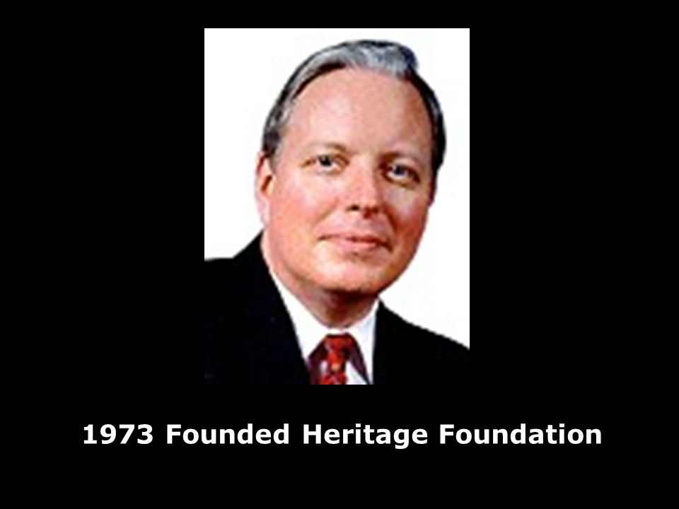 1973 Founded Heritage Foundation