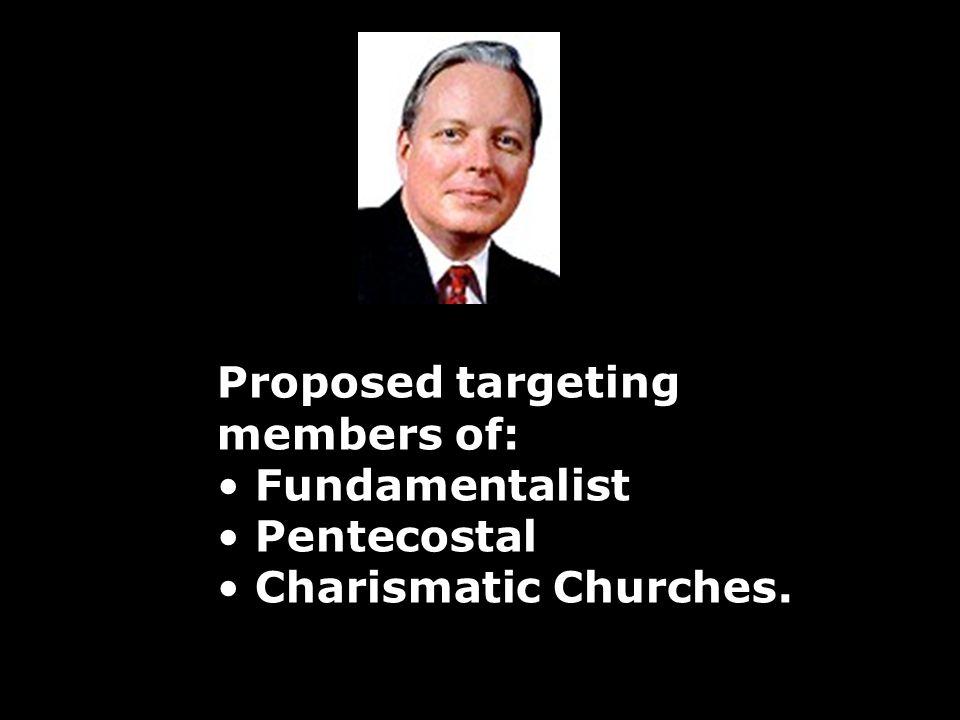 Proposed targeting members of: Fundamentalist Pentecostal Charismatic Churches.