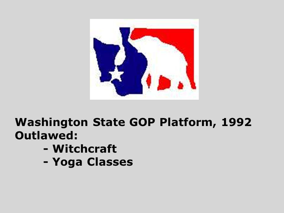Washington State GOP Platform, 1992 Outlawed: - Witchcraft - Yoga Classes