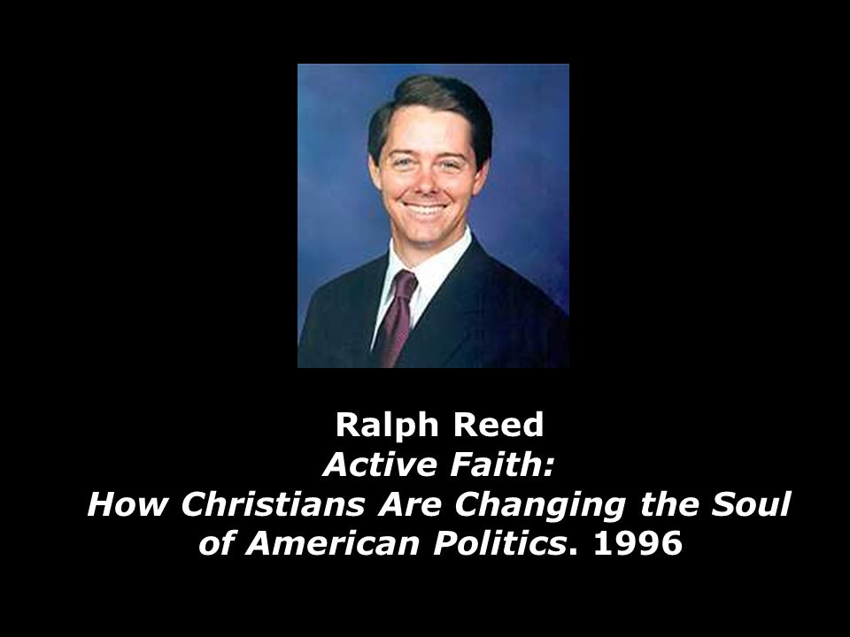 Ralph Reed Active Faith: How Christians Are Changing the Soul of American Politics. 1996