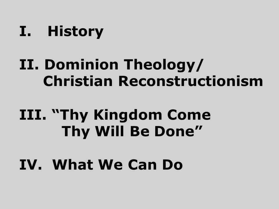 I. History II. Dominion Theology/ Christian Reconstructionism III.