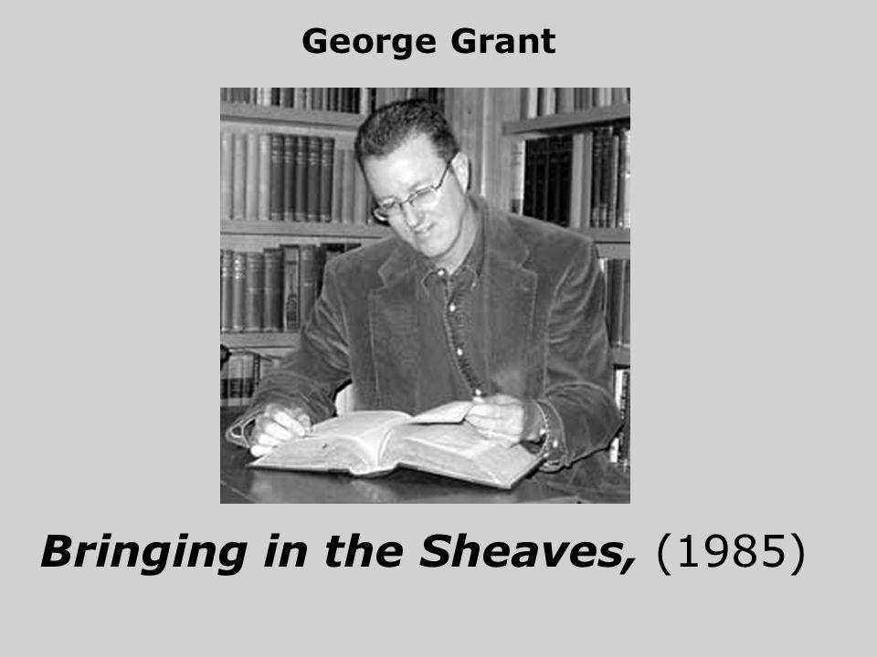 Bringing in the Sheaves, (1985) George Grant