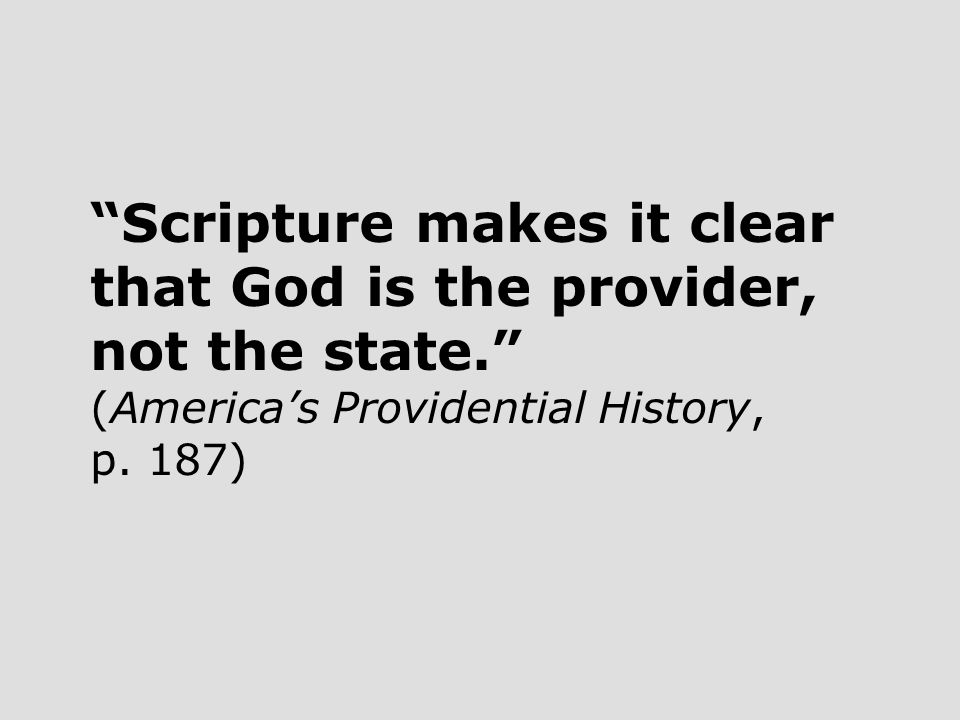 Scripture makes it clear that God is the provider, not the state. (America's Providential History, p.