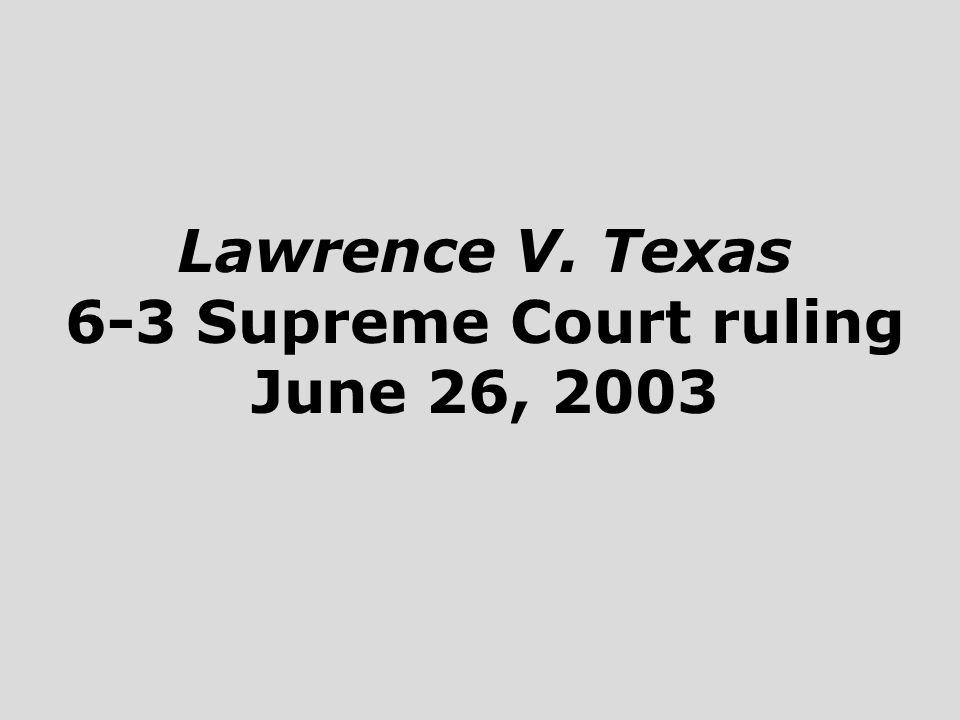 Lawrence V. Texas 6-3 Supreme Court ruling June 26, 2003