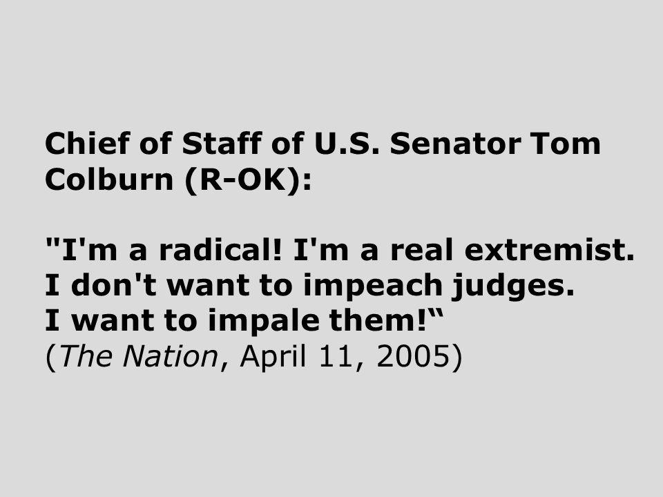 Chief of Staff of U.S. Senator Tom Colburn (R-OK): I m a radical.