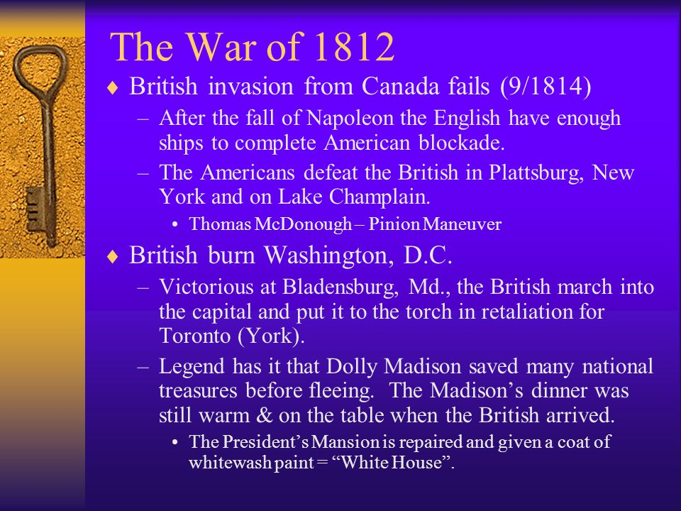 The War of 1812  Toronto (York) invaded & burned (4/1813)  Battle of Lake Erie (9/1813) –Oliver Hazard Perry We have met the enemy, and they are ours. U.S.