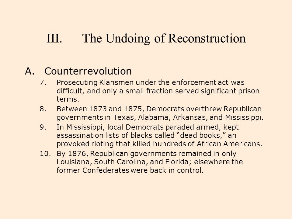 III.The Undoing of Reconstruction A.Counterrevolution 7.Prosecuting Klansmen under the enforcement act was difficult, and only a small fraction served