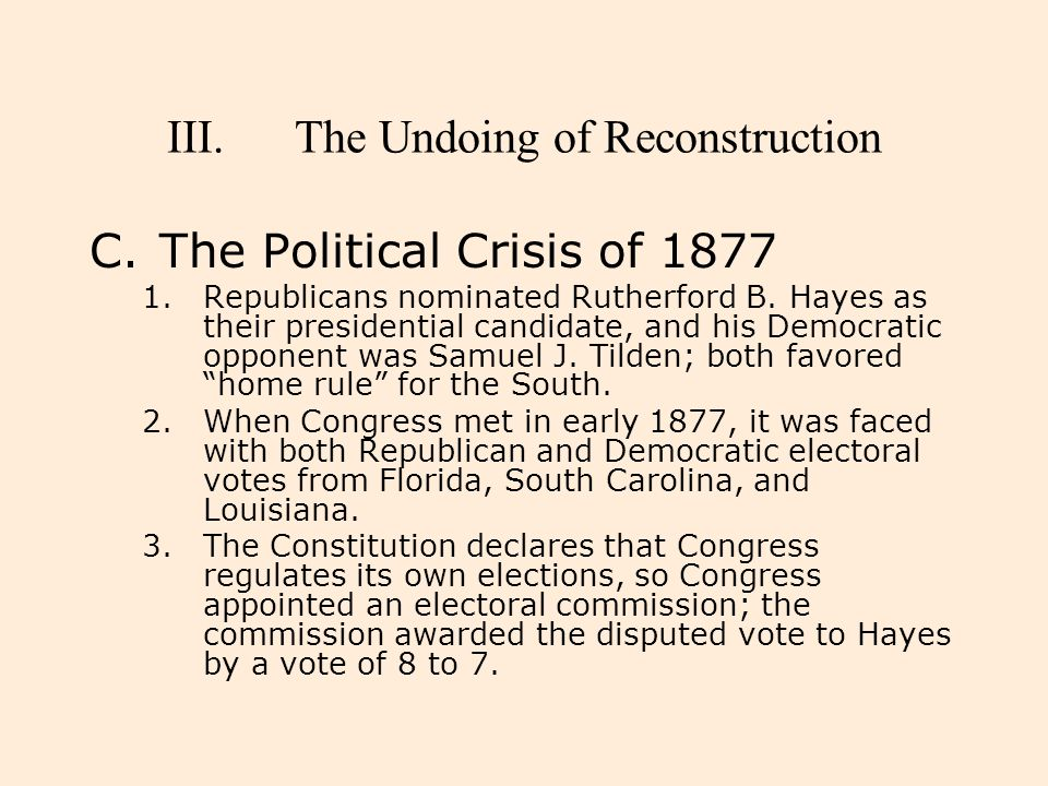 III.The Undoing of Reconstruction C.The Political Crisis of 1877 1.Republicans nominated Rutherford B. Hayes as their presidential candidate, and his