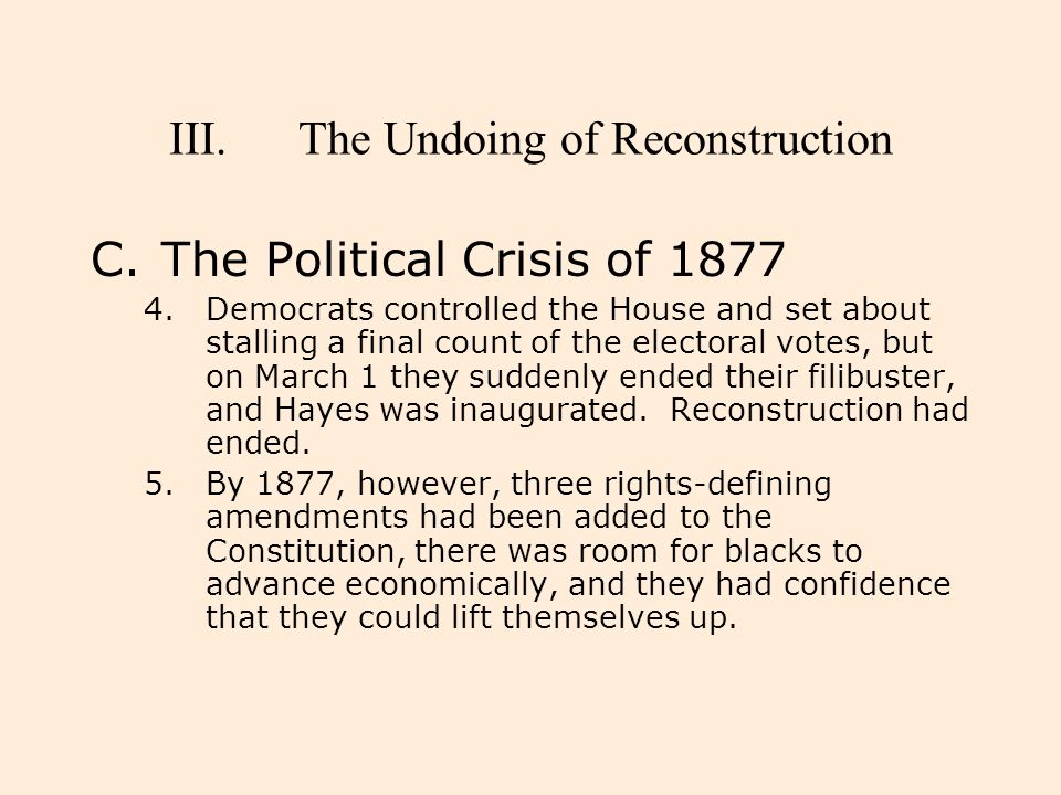 III.The Undoing of Reconstruction C.The Political Crisis of 1877 4.Democrats controlled the House and set about stalling a final count of the electora