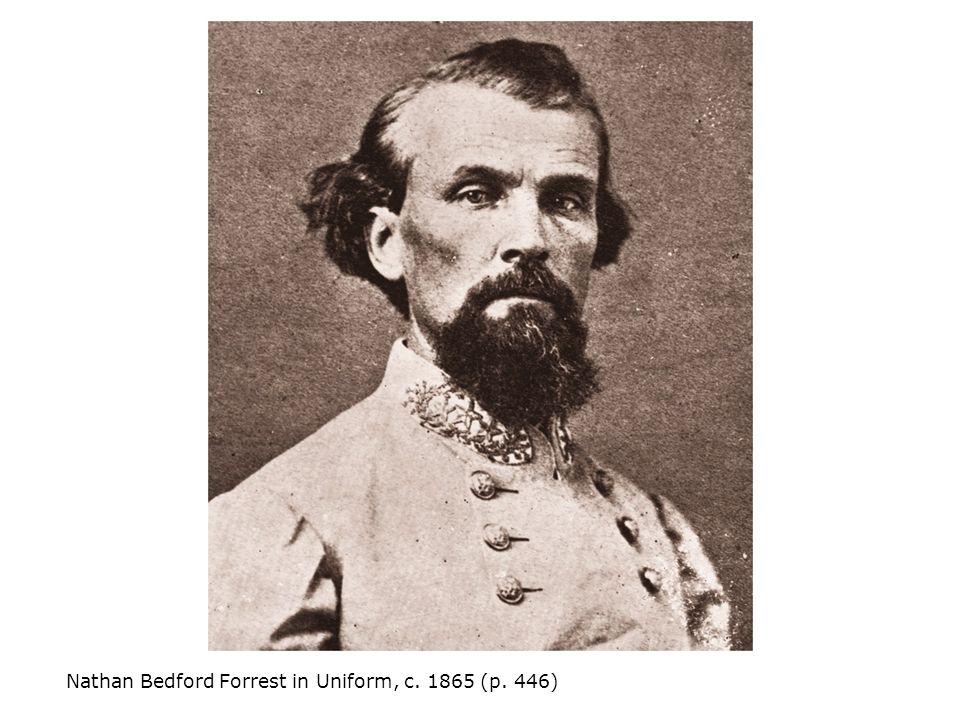 Nathan Bedford Forrest in Uniform, c. 1865 (p. 446)