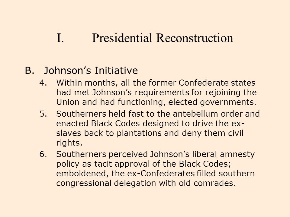 I.Presidential Reconstruction B.Johnson's Initiative 7.Republicans in both houses refused to admit the southern delegations, and the Joint Committee on Reconstruction began public hearings on conditions in the South.
